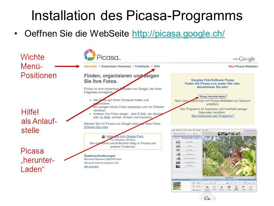 Installation des Picasa-Programms Oeffnen Sie die WebSeite http://picasa.google.ch/http://picasa.google.ch/ Wichte Menü- Positionen Hilfe! als Anlauf-