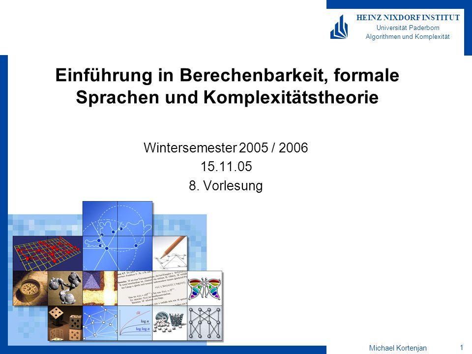 Michael Kortenjan 22 HEINZ NIXDORF INSTITUT Universität Paderborn Algorithmen und Komplexität Abarbeitung eines Beispielworts Beispiel für das Wort: 0000 Konfiguration: tx0xq 3 t tx0xtt q3q3