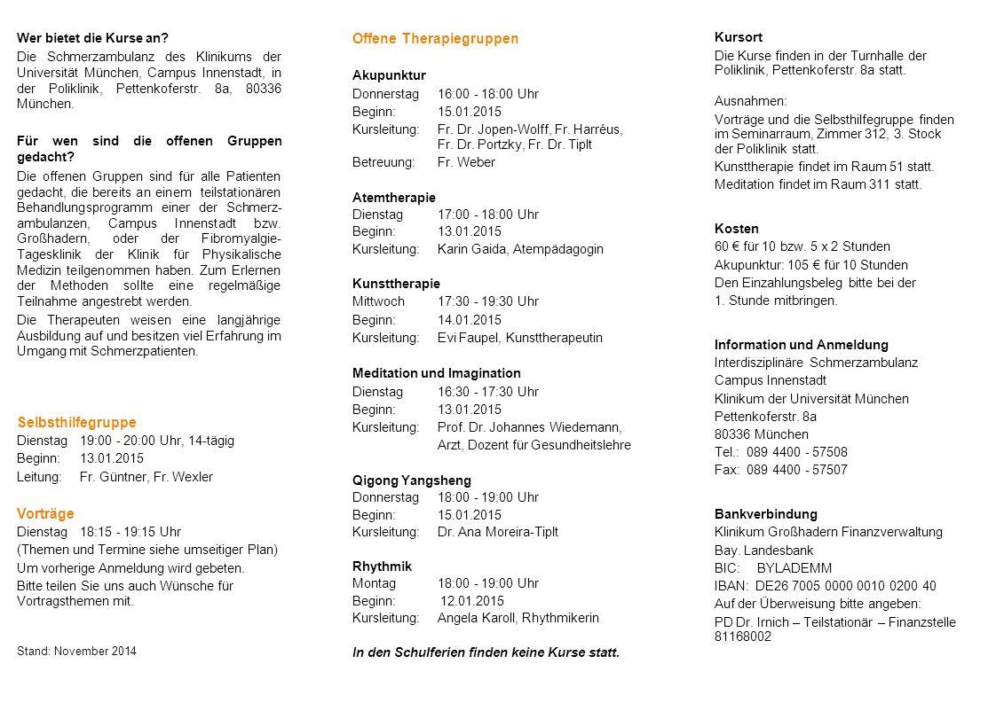 Wer bietet die Kurse an? Die Schmerzambulanz des Klinikums der Universität München, Campus Innenstadt, in der Poliklinik, Pettenkoferstr. 8a, 80336 Mü