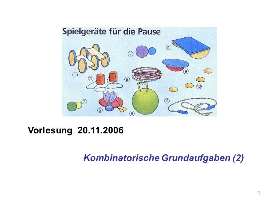 1 Vorlesung 20.11.2006 Kombinatorische Grundaufgaben (2)