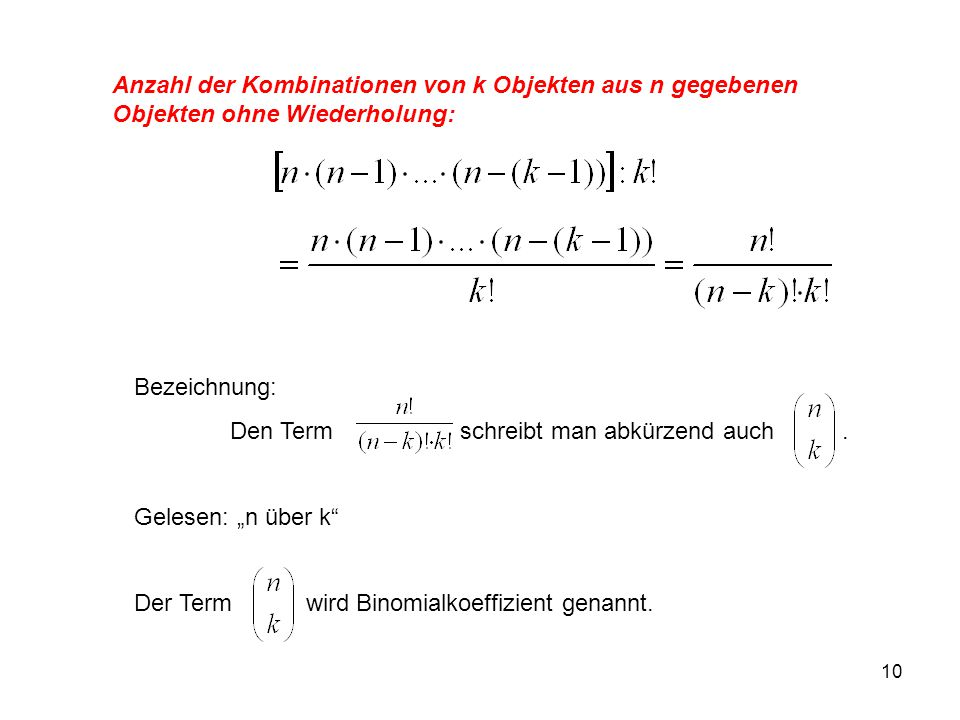"""10 Anzahl der Kombinationen von k Objekten aus n gegebenen Objekten ohne Wiederholung: Bezeichnung: Den Term schreibt man abkürzend auch. Gelesen: """"n"""
