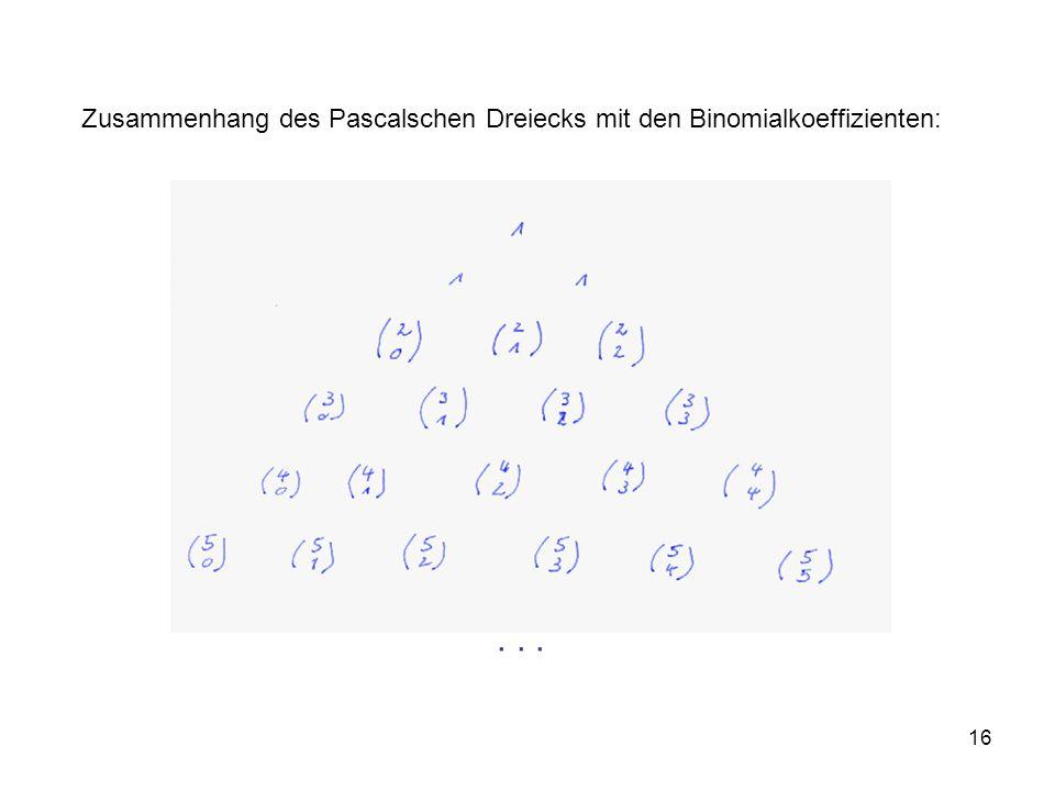 16 Zusammenhang des Pascalschen Dreiecks mit den Binomialkoeffizienten:...