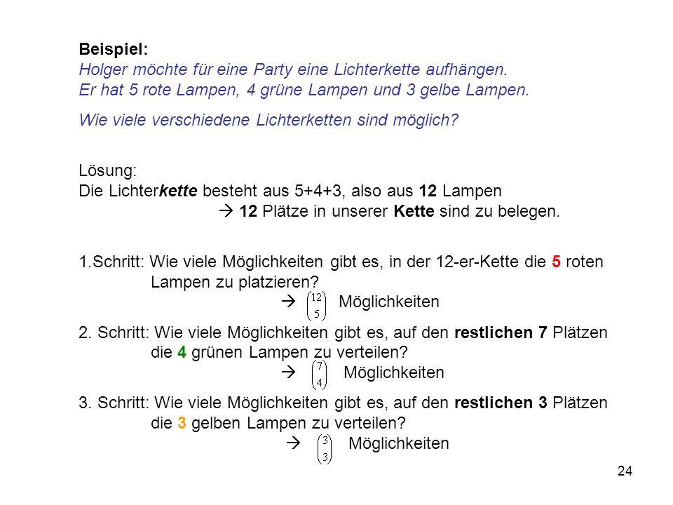 24 Beispiel: Holger möchte für eine Party eine Lichterkette aufhängen. Er hat 5 rote Lampen, 4 grüne Lampen und 3 gelbe Lampen. Wie viele verschiedene