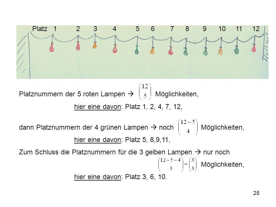 25 Platz 1 2 3 4 5 6 7 8 9 10 11 12 Platznummern der 5 roten Lampen  Möglichkeiten, hier eine davon: Platz 1, 2, 4, 7, 12, dann Platznummern der 4 gr