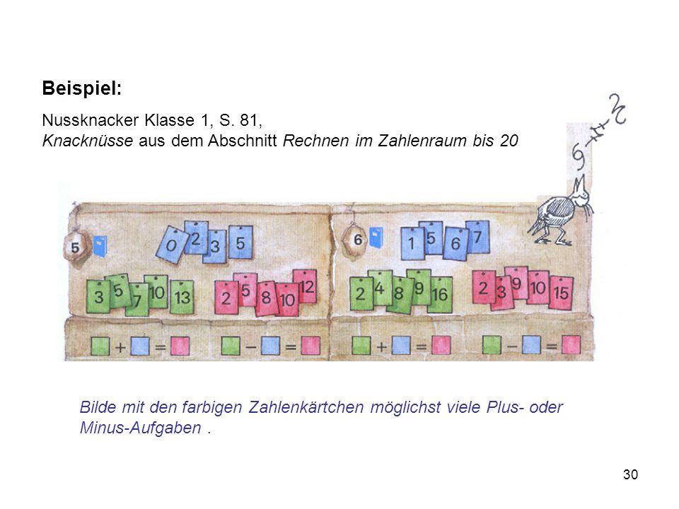 30 Beispiel: Nussknacker Klasse 1, S. 81, Knacknüsse aus dem Abschnitt Rechnen im Zahlenraum bis 20 Bilde mit den farbigen Zahlenkärtchen möglichst vi