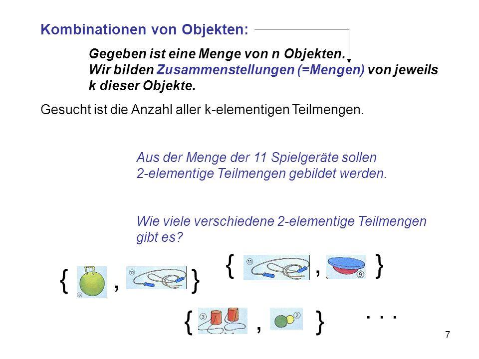7 Kombinationen von Objekten: Gegeben ist eine Menge von n Objekten. Wir bilden Zusammenstellungen (=Mengen) von jeweils k dieser Objekte. Gesucht ist