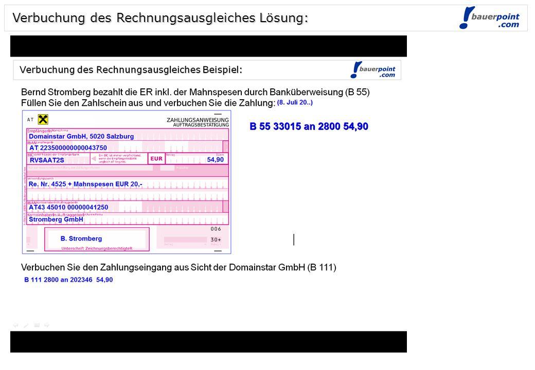 Folie 5 © bauerpoint.com Verbuchung des Rechnungsausgleiches Beispiel: Bernd Stromberg bezahlt die ER am 8.7. inkl. der Mahnspesen durch Banküberweisu