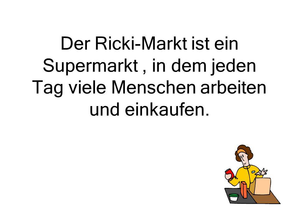 Der Ricki-Markt ist ein Supermarkt, in dem jeden Tag viele Menschen arbeiten und einkaufen.