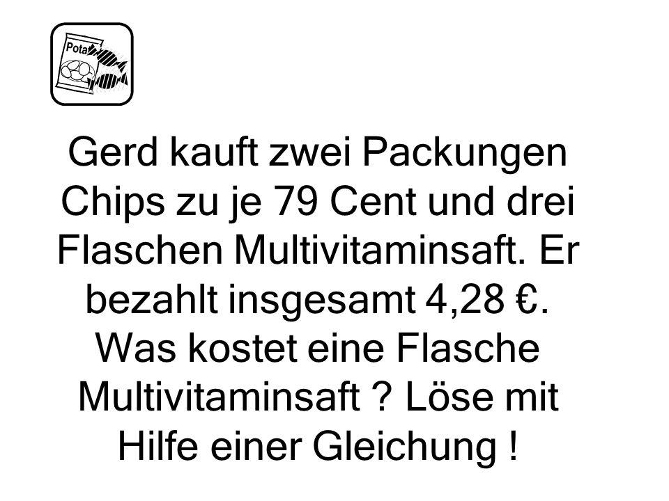 Gerd kauft zwei Packungen Chips zu je 79 Cent und drei Flaschen Multivitaminsaft. Er bezahlt insgesamt 4,28 €. Was kostet eine Flasche Multivitaminsaf