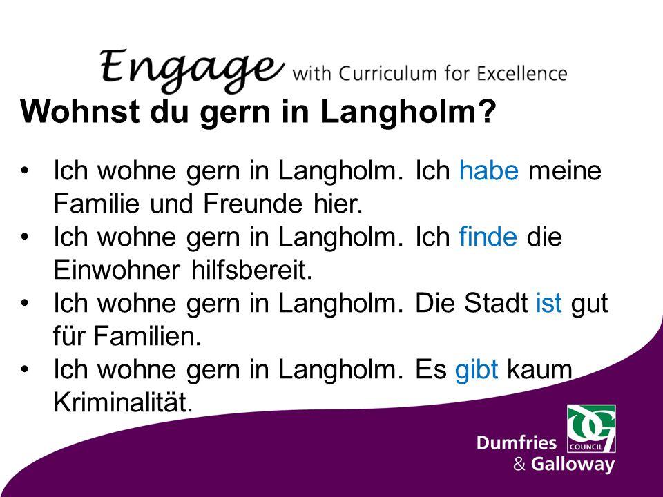 Wohnst du gern in Langholm. Ich wohne gern in Langholm.