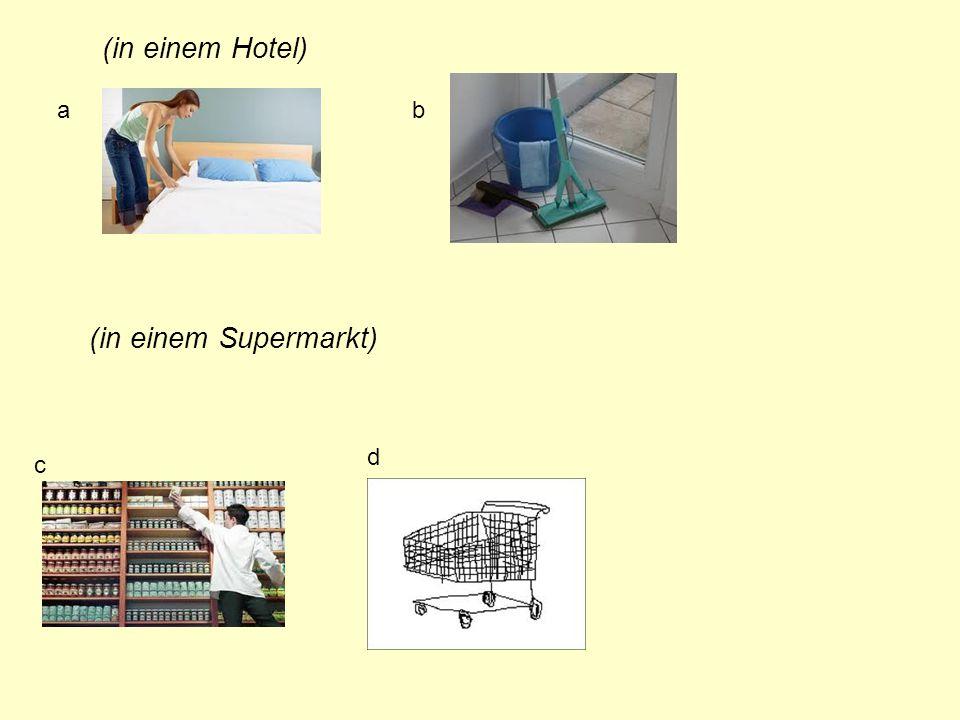 (in einem Hotel) (in einem Supermarkt) ab c d