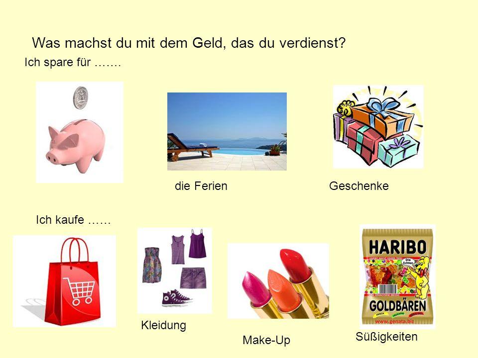 Ich spare für ……. die FerienGeschenke Ich kaufe …… Kleidung Make-Up Süßigkeiten
