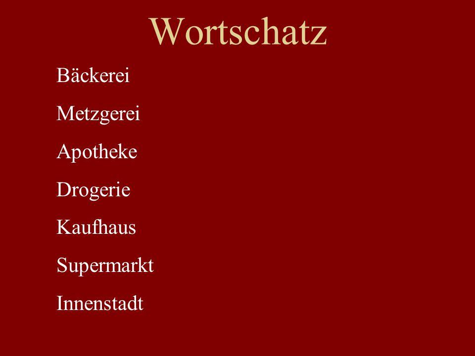 Wortschatz Bäckerei Metzgerei Apotheke Drogerie Kaufhaus Supermarkt Innenstadt
