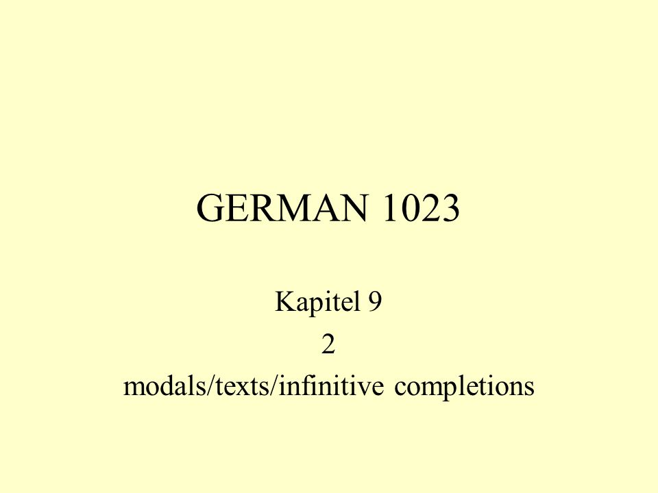 GERMAN 1023 Kapitel 9 2 modals/texts/infinitive completions