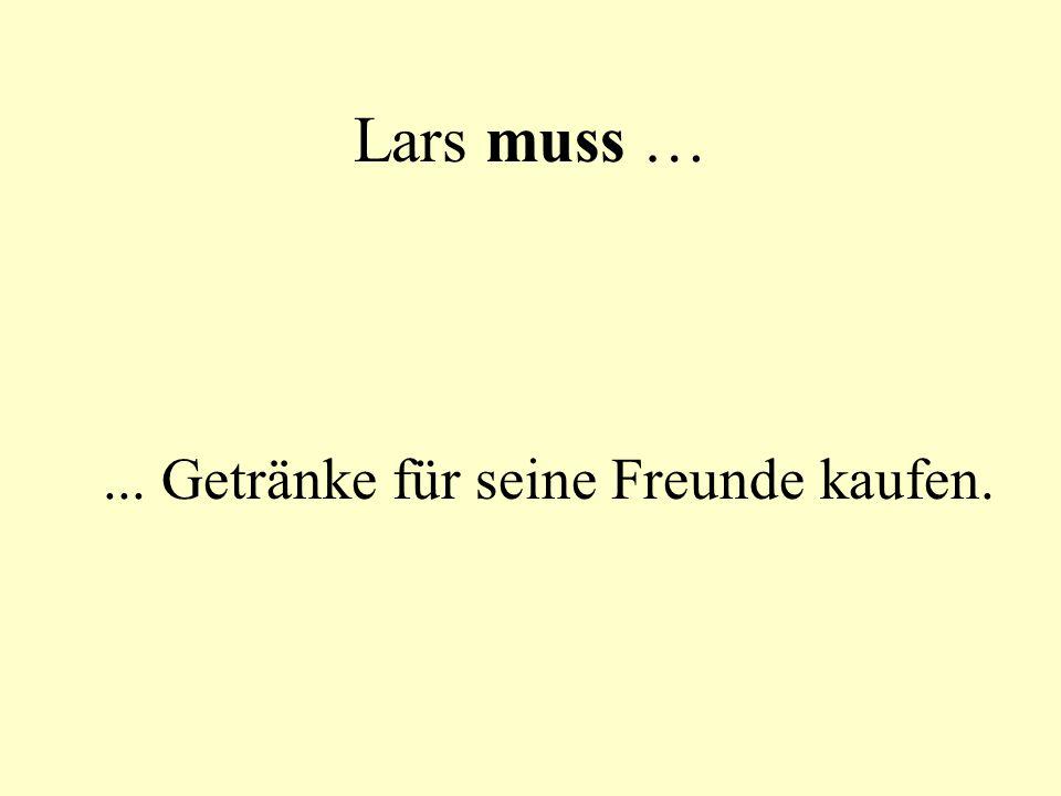 Lars muss …... Getränke für seine Freunde kaufen.