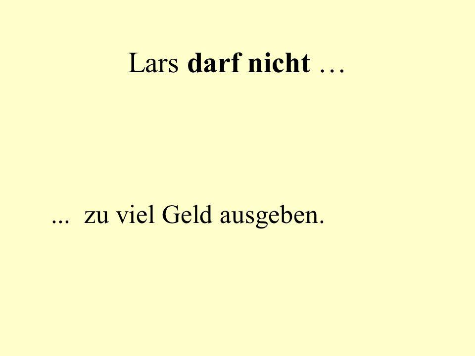 Lars darf nicht …... zu viel Geld ausgeben.
