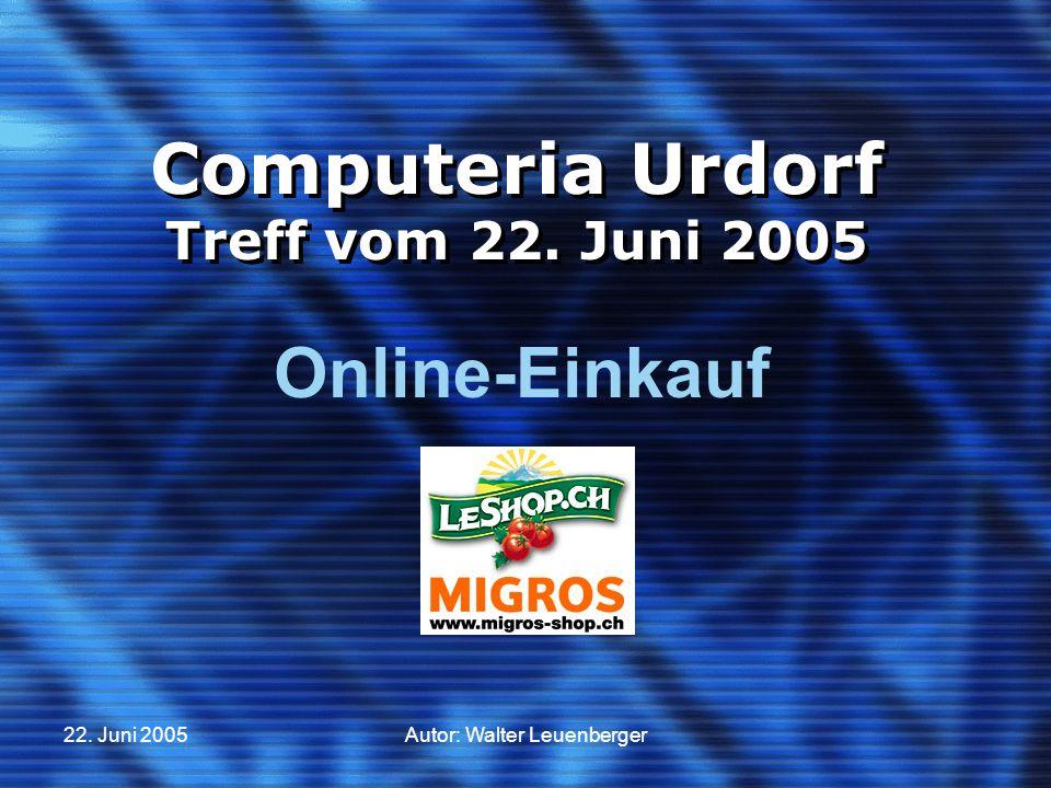 22. Juni 2005Autor: Walter Leuenberger Computeria Urdorf Treff vom 22. Juni 2005 Online-Einkauf