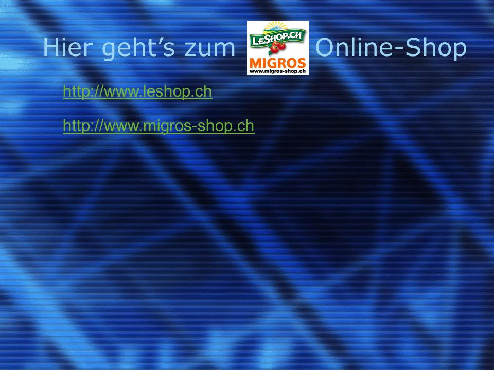 Weitere Online-Shops (1) Coop Online Supermarkt http://shop.coop.ch Confiserie Sprüngli http://www.spruengli.ch Läckerli-Huus http://www.laeckerli-huus.ch Amazon.de http://www.amazon.de Orell Füssli http://www.books.ch