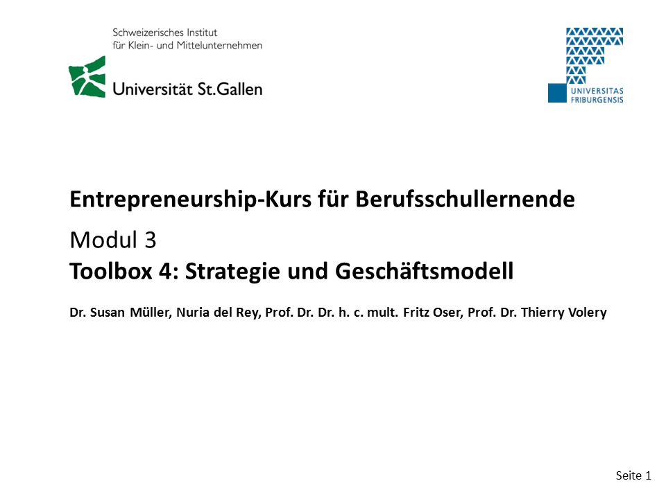 Seite 1 Entrepreneurship-Kurs für Berufsschullernende Modul 3 Toolbox 4: Strategie und Geschäftsmodell Dr. Susan Müller, Nuria del Rey, Prof. Dr. Dr.