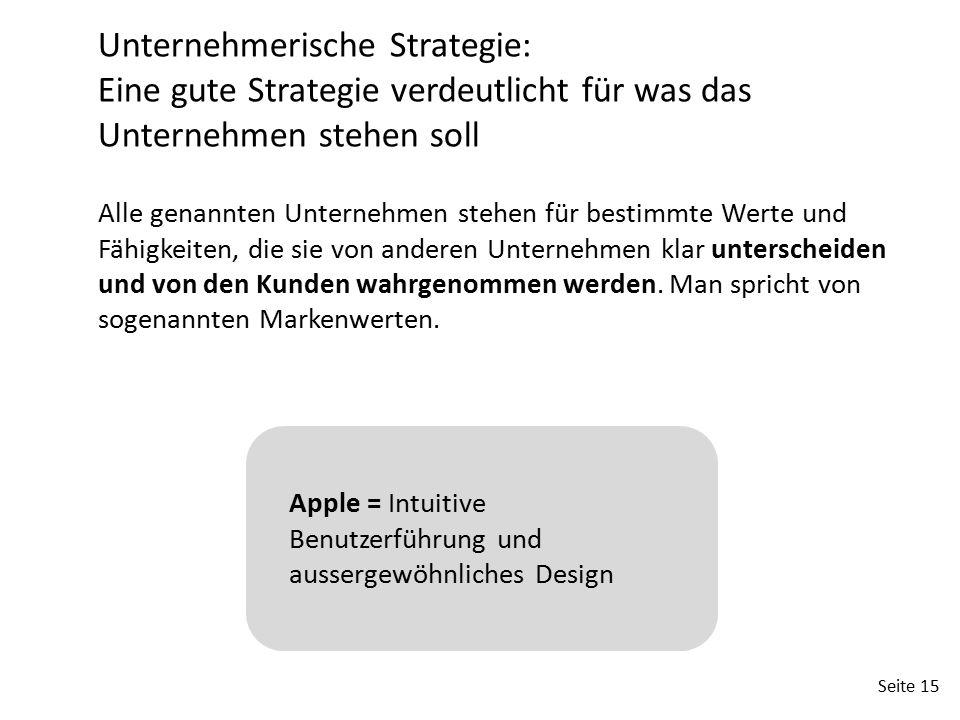 Seite 15 Unternehmerische Strategie: Eine gute Strategie verdeutlicht für was das Unternehmen stehen soll Alle genannten Unternehmen stehen für bestim