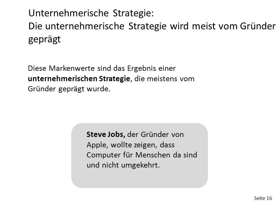 Seite 16 Unternehmerische Strategie: Die unternehmerische Strategie wird meist vom Gründer geprägt Diese Markenwerte sind das Ergebnis einer unternehm