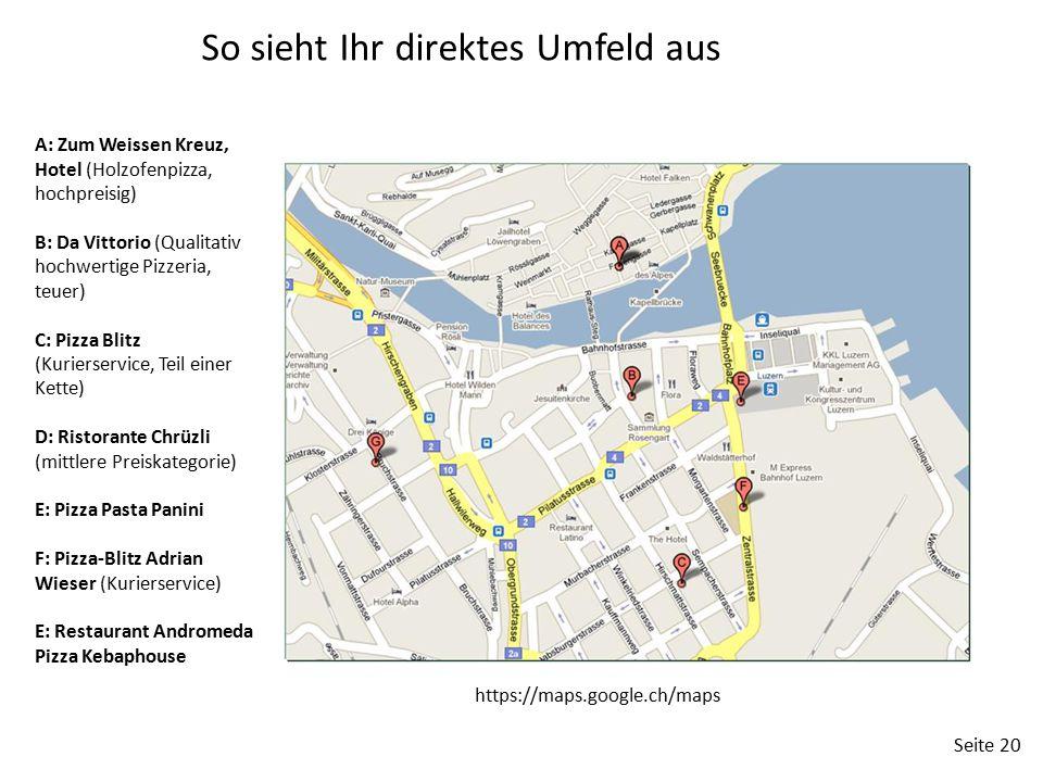Seite 20 A: Zum Weissen Kreuz, Hotel (Holzofenpizza, hochpreisig) B: Da Vittorio (Qualitativ hochwertige Pizzeria, teuer) C: Pizza Blitz (Kurierservic