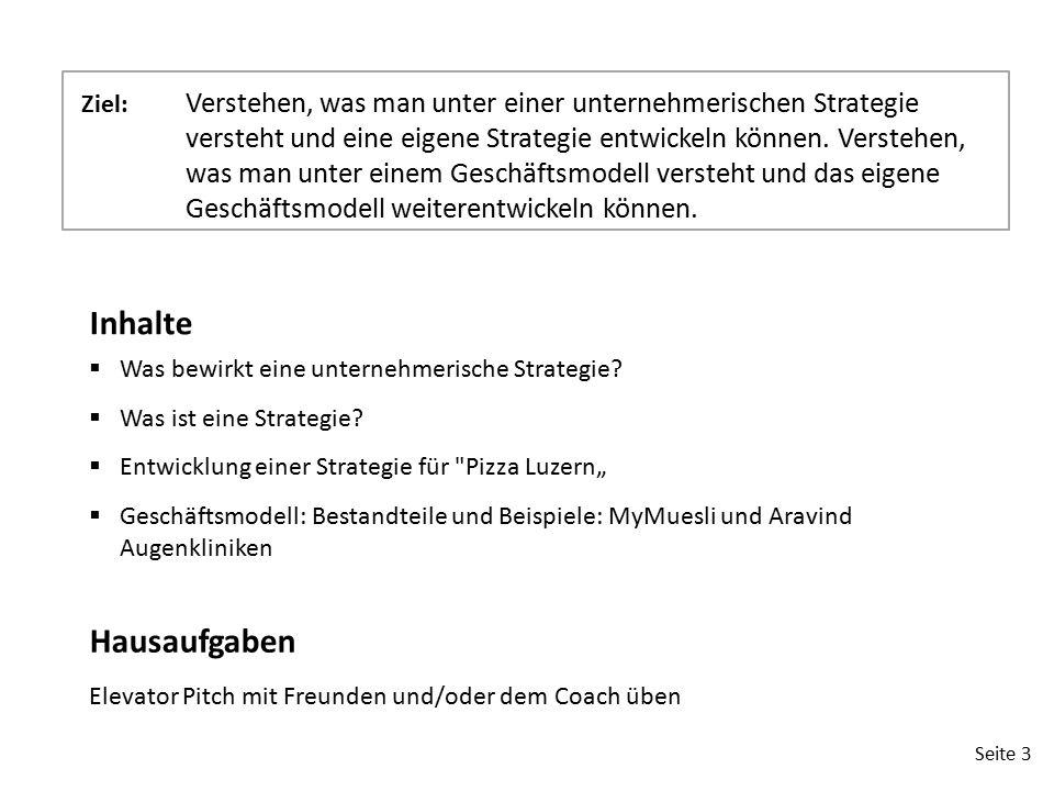 Seite 3 Ziel: Verstehen, was man unter einer unternehmerischen Strategie versteht und eine eigene Strategie entwickeln können. Verstehen, was man unte