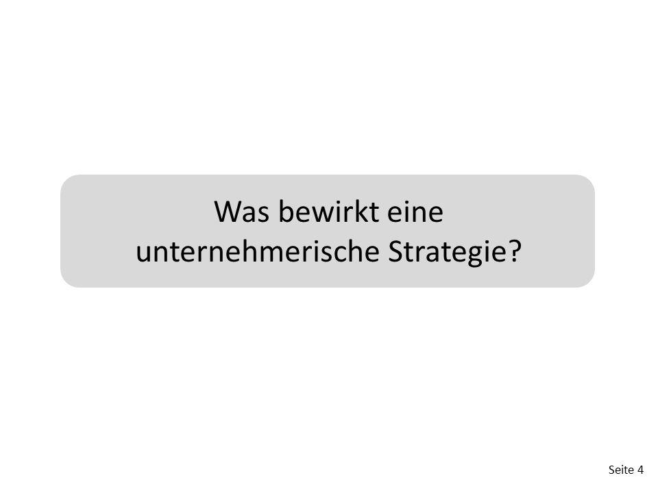 Seite 4 Was bewirkt eine unternehmerische Strategie?