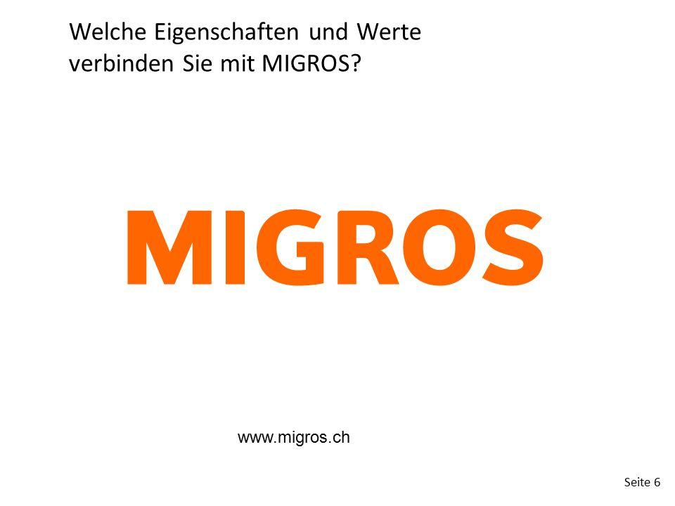 Seite 6 Welche Eigenschaften und Werte verbinden Sie mit MIGROS? www.migros.ch
