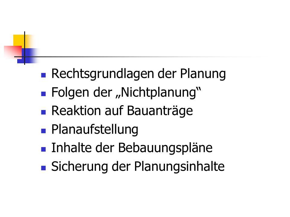 """Rechtsgrundlagen der Planung Folgen der """"Nichtplanung"""" Reaktion auf Bauanträge Planaufstellung Inhalte der Bebauungspläne Sicherung der Planungsinhalt"""