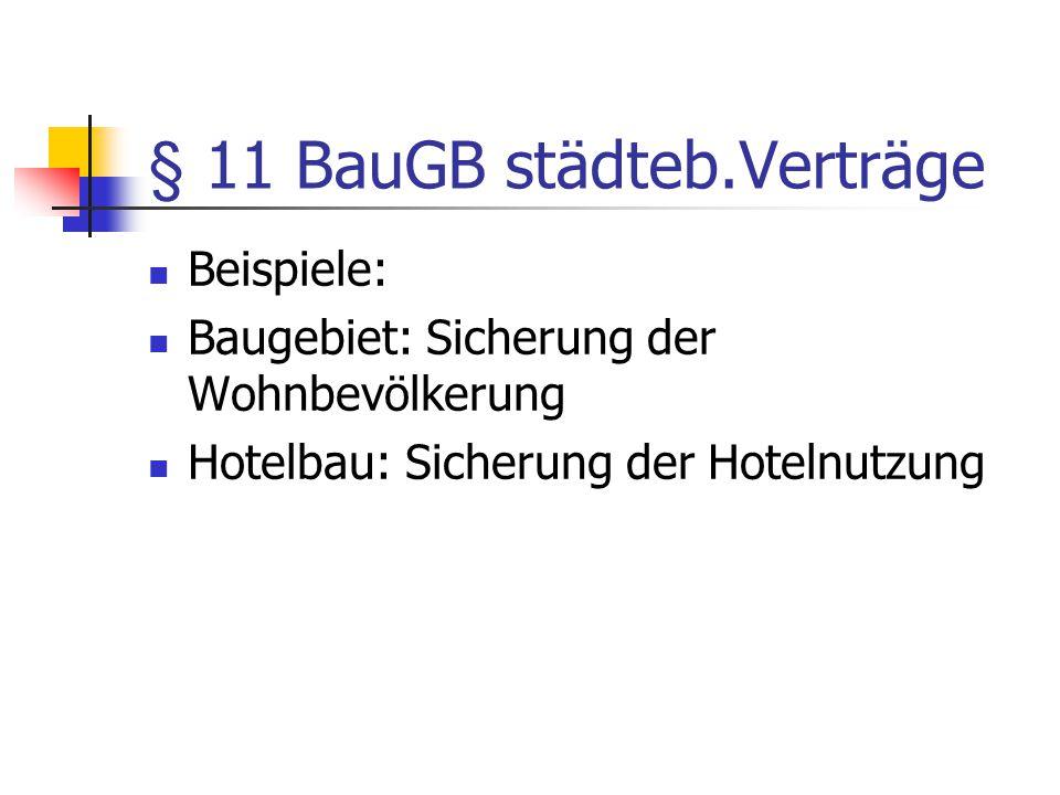 § 11 BauGB städteb.Verträge Beispiele: Baugebiet: Sicherung der Wohnbevölkerung Hotelbau: Sicherung der Hotelnutzung