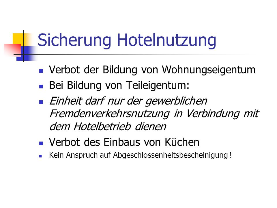Sicherung Hotelnutzung Verbot der Bildung von Wohnungseigentum Bei Bildung von Teileigentum: Einheit darf nur der gewerblichen Fremdenverkehrsnutzung