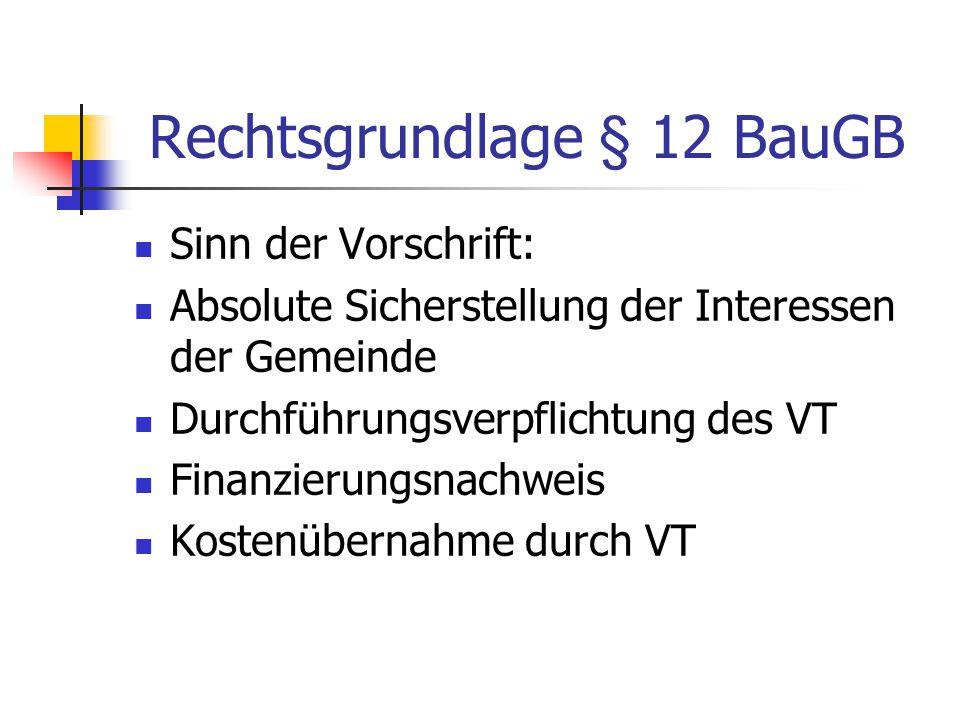 Rechtsgrundlage § 12 BauGB Sinn der Vorschrift: Absolute Sicherstellung der Interessen der Gemeinde Durchführungsverpflichtung des VT Finanzierungsnac