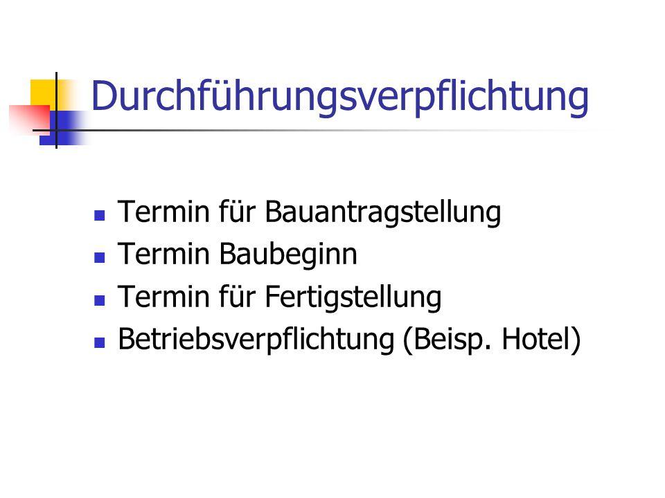 Durchführungsverpflichtung Termin für Bauantragstellung Termin Baubeginn Termin für Fertigstellung Betriebsverpflichtung (Beisp. Hotel)