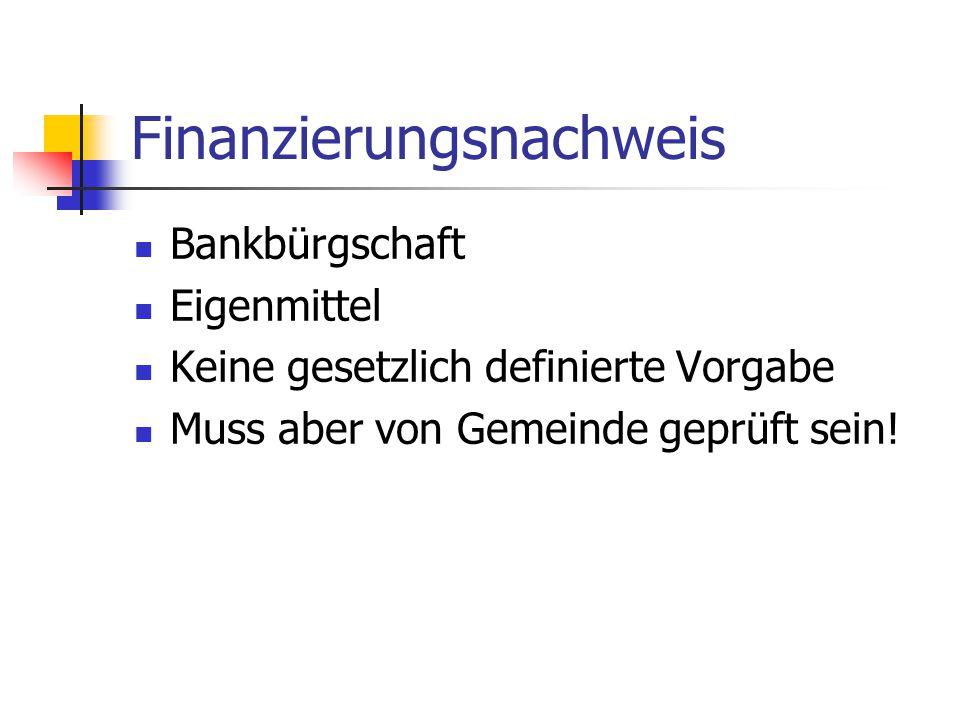 Finanzierungsnachweis Bankbürgschaft Eigenmittel Keine gesetzlich definierte Vorgabe Muss aber von Gemeinde geprüft sein!
