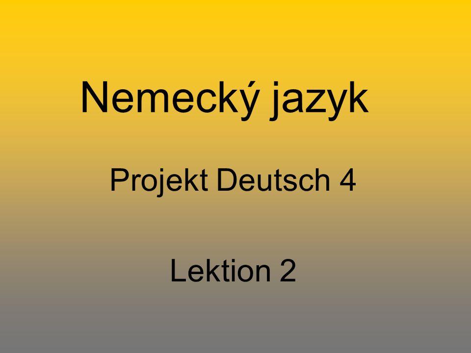 Použité zdroje: 1.McCrorie M., Spencer M., Schicker C.: Projekt Deutsch neu 4 (das Lehrbuch) 2.