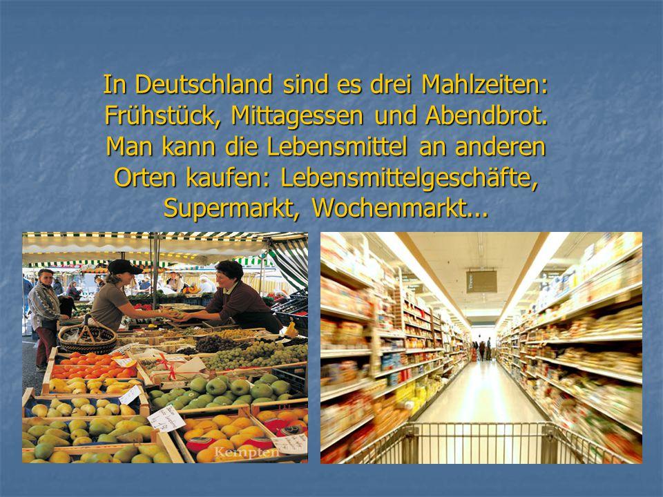 In Deutschland sind es drei Mahlzeiten: Frühstück, Mittagessen und Abendbrot. Man kann die Lebensmittel an anderen Orten kaufen: Lebensmittelgeschäfte