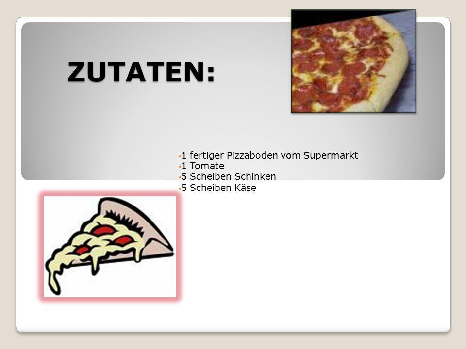 1 fertiger Pizzaboden vom Supermarkt 1 Tomate 5 Scheiben Schinken 5 Scheiben Käse ZUTATEN: