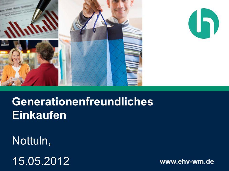 Generationenfreundliches Einkaufen www.ehv-wm.de Nottuln, 15.05.2012