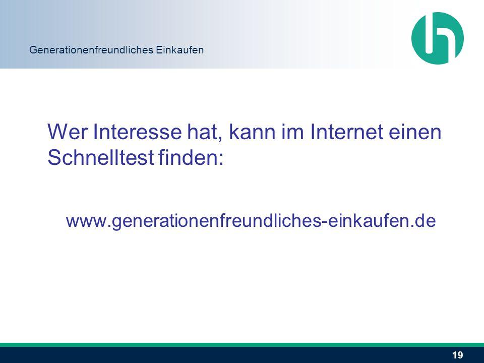 19 Generationenfreundliches Einkaufen Wer Interesse hat, kann im Internet einen Schnelltest finden: www.generationenfreundliches-einkaufen.de