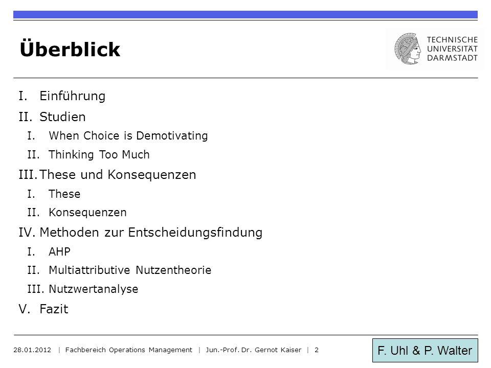 F. Uhl & P. Walter Überblick I.Einführung II.Studien I.When Choice is Demotivating II.Thinking Too Much III.These und Konsequenzen I.These II.Konseque
