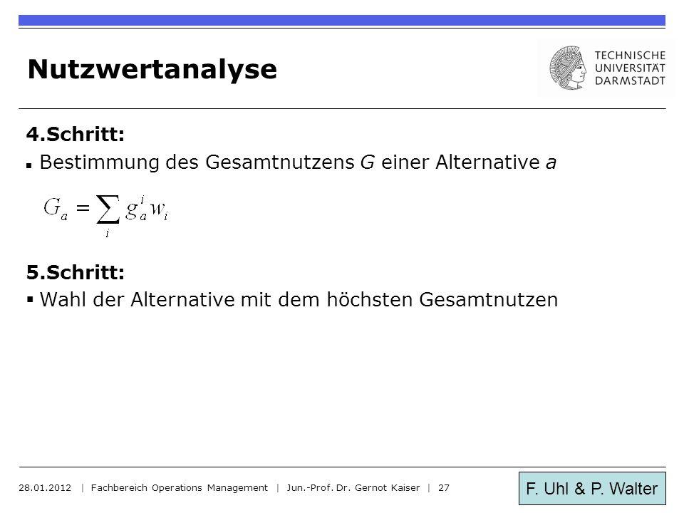F. Uhl & P. Walter Nutzwertanalyse 4.Schritt: Bestimmung des Gesamtnutzens G einer Alternative a 5.Schritt:  Wahl der Alternative mit dem höchsten Ge