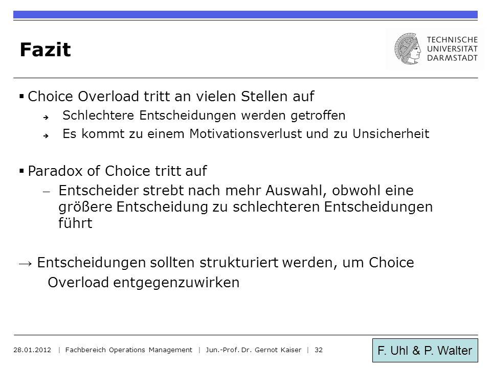 F. Uhl & P. Walter Fazit  Choice Overload tritt an vielen Stellen auf  Schlechtere Entscheidungen werden getroffen  Es kommt zu einem Motivationsve