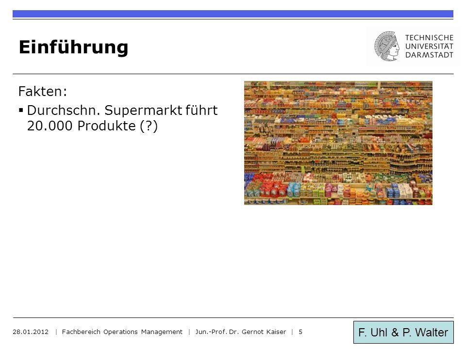 F. Uhl & P. Walter Einführung Fakten:  Durchschn. Supermarkt führt 20.000 Produkte (?) 28.01.2012 | Fachbereich Operations Management | Jun.-Prof. Dr