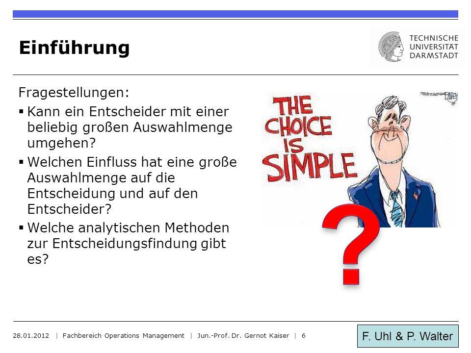 F. Uhl & P. Walter Einführung Fragestellungen:  Kann ein Entscheider mit einer beliebig großen Auswahlmenge umgehen?  Welchen Einfluss hat eine groß