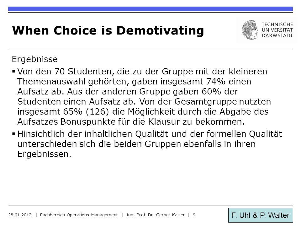 F. Uhl & P. Walter When Choice is Demotivating Ergebnisse  Von den 70 Studenten, die zu der Gruppe mit der kleineren Themenauswahl gehörten, gaben in