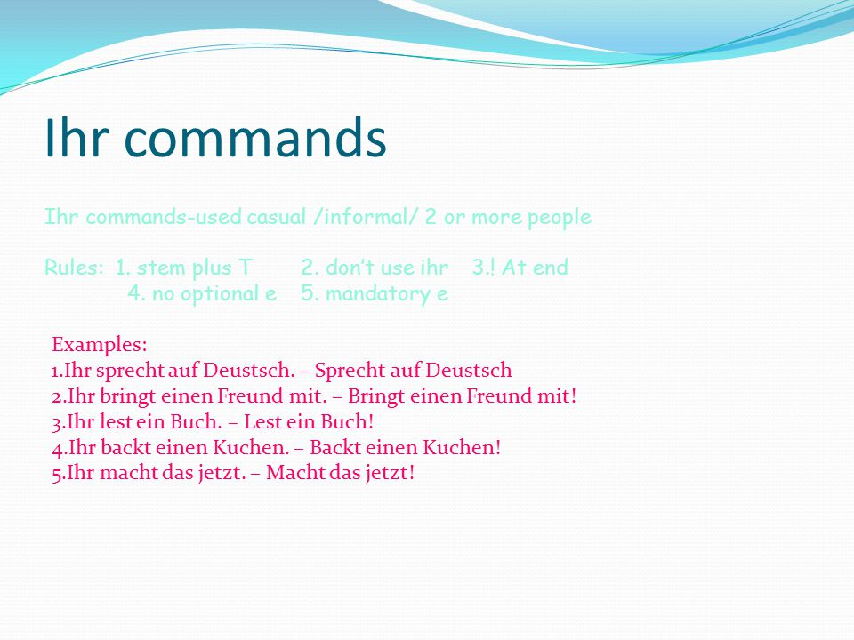 Ihr commands Ihr commands-used casual /informal/ 2 or more people Rules: 1.