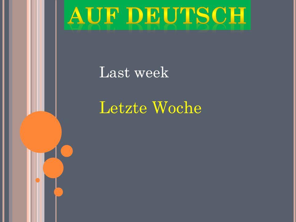 Last week Letzte Woche