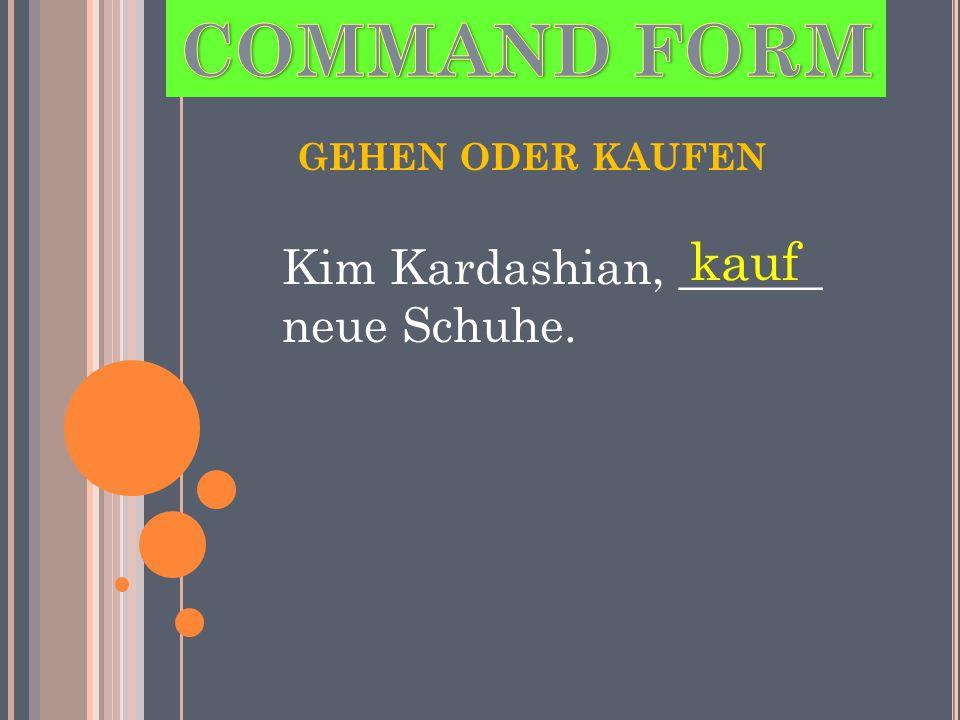 Kim Kardashian, ______ neue Schuhe. kauf GEHEN ODER KAUFEN