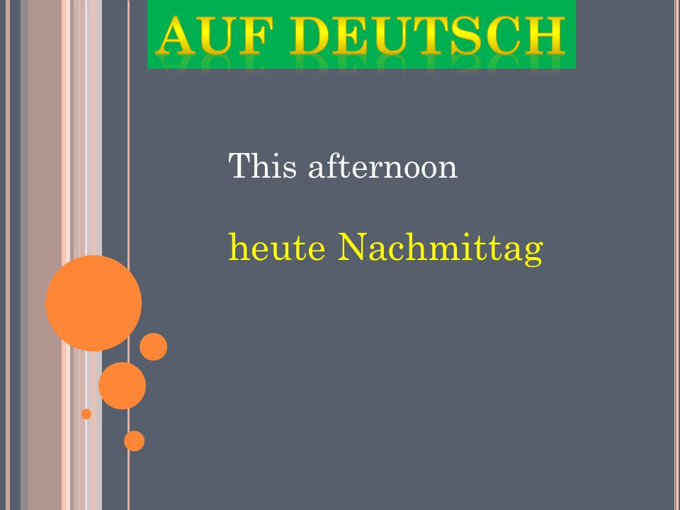 This afternoon heute Nachmittag